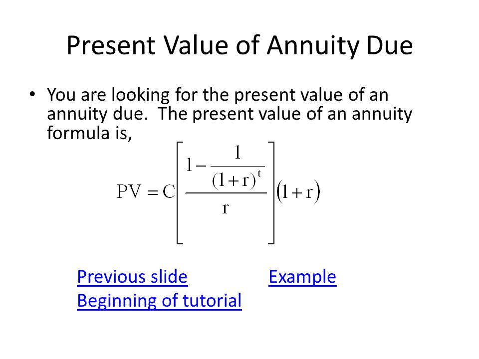 Present Value of Annuity Due You are looking for the present value of an annuity due.