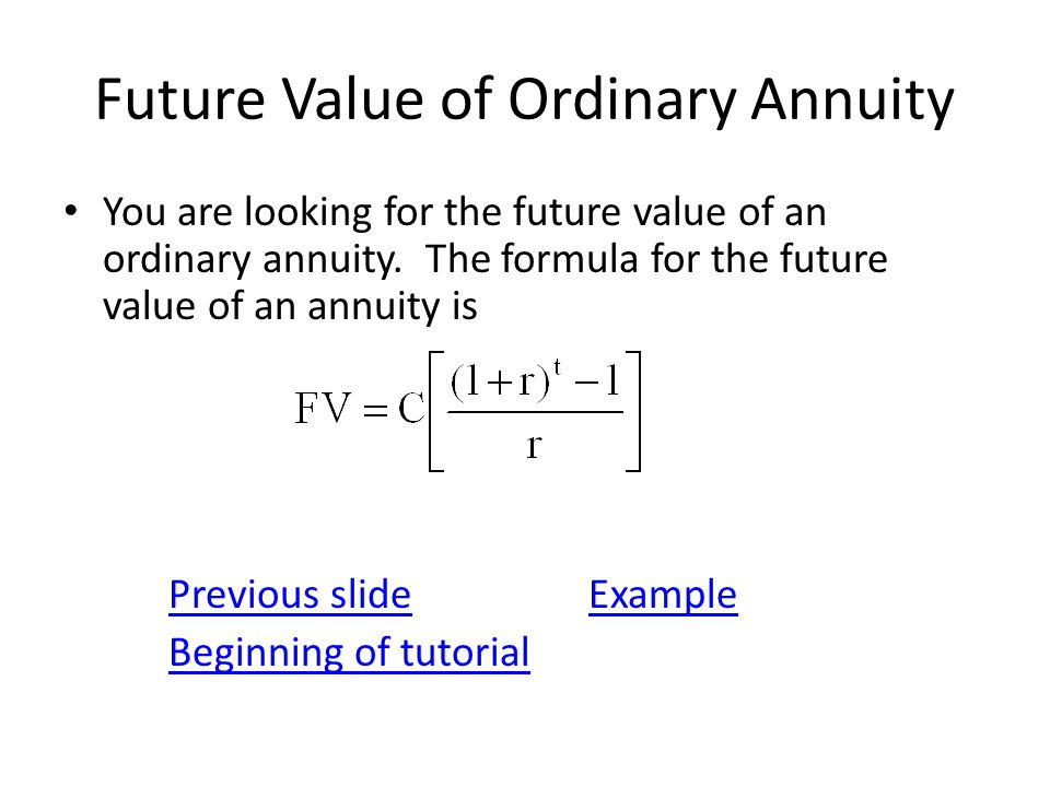 Future Value of Ordinary Annuity You are looking for the future value of an ordinary annuity. The formula for the future value of an annuity is Previo