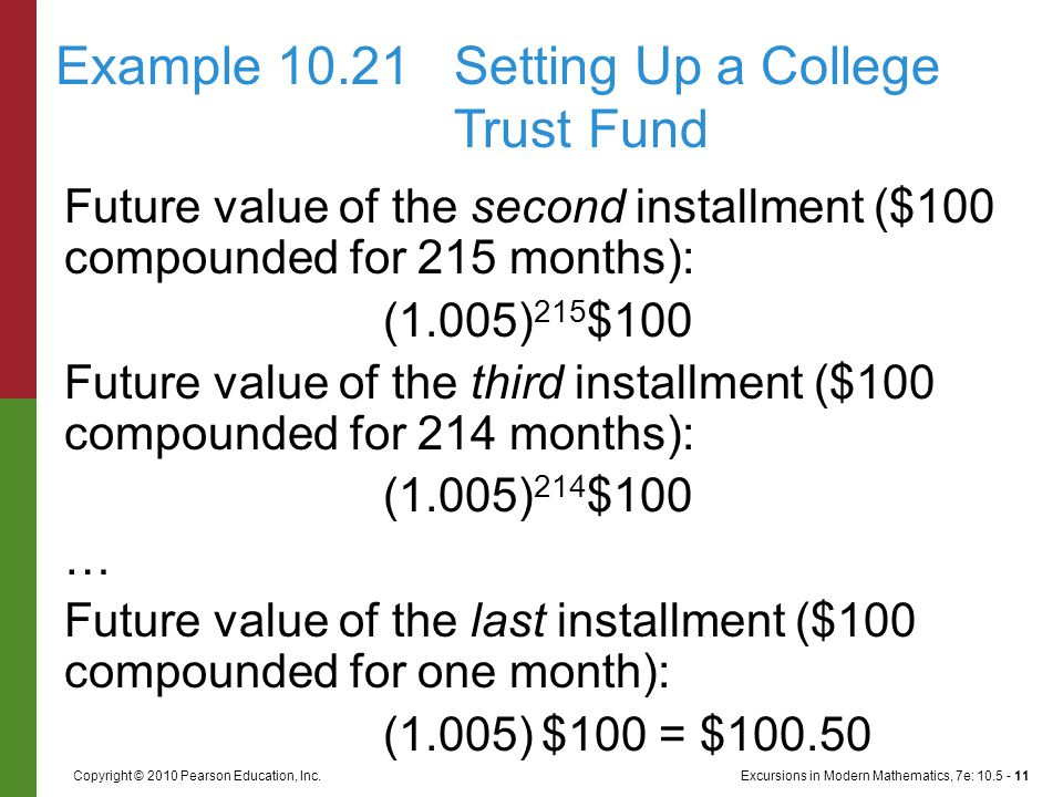 Excursions in Modern Mathematics, 7e: 10.5 - 11Copyright © 2010 Pearson Education, Inc. Future value of the second installment ($100 compounded for 21