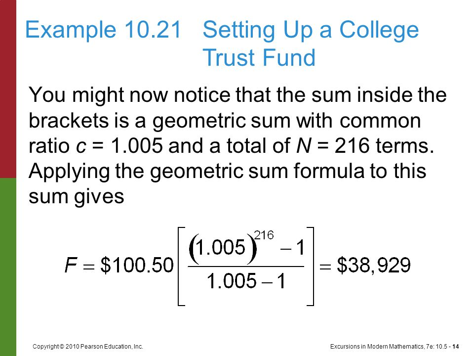Excursions in Modern Mathematics, 7e: 10.5 - 14Copyright © 2010 Pearson Education, Inc. You might now notice that the sum inside the brackets is a geo