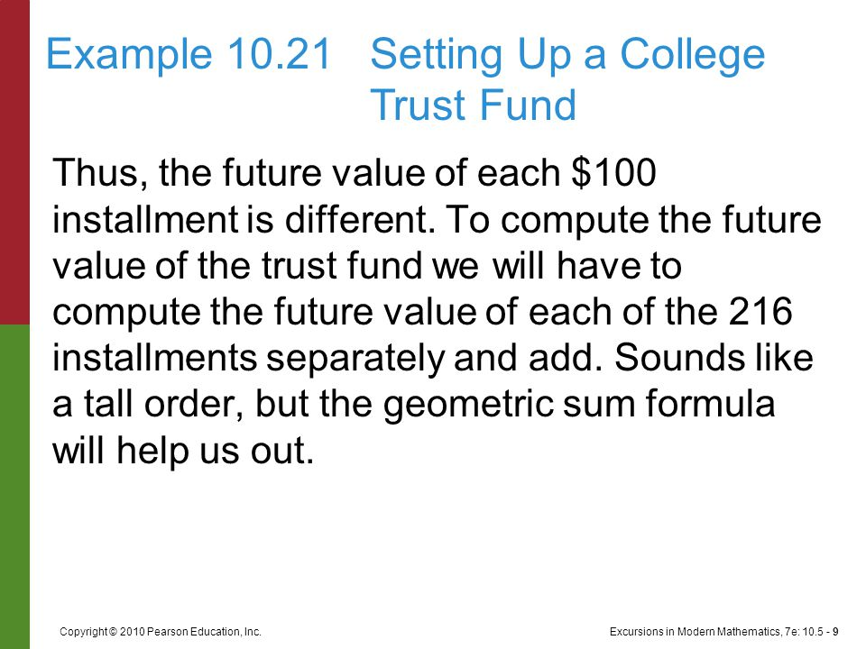 Excursions in Modern Mathematics, 7e: 10.5 - 9Copyright © 2010 Pearson Education, Inc. Thus, the future value of each $100 installment is different. T