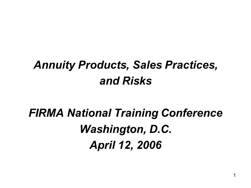 1 Annuity Products, Sales Practices, and Risks FIRMA National Training Conference Washington, D.C.