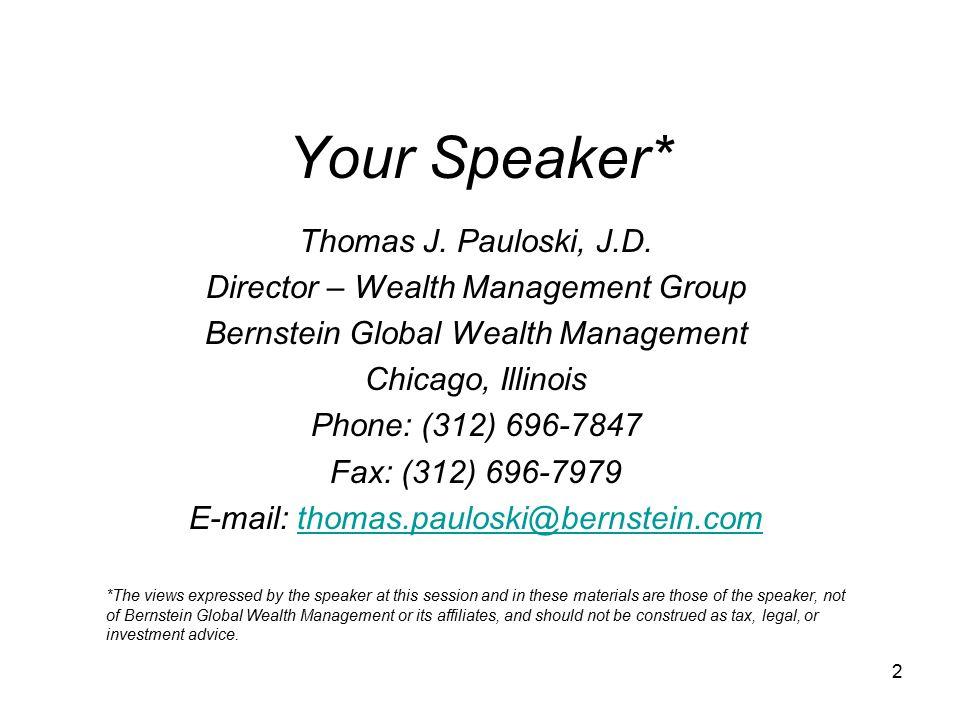 2 Your Speaker* Thomas J. Pauloski, J.D. Director – Wealth Management Group Bernstein Global Wealth Management Chicago, Illinois Phone: (312) 696-7847