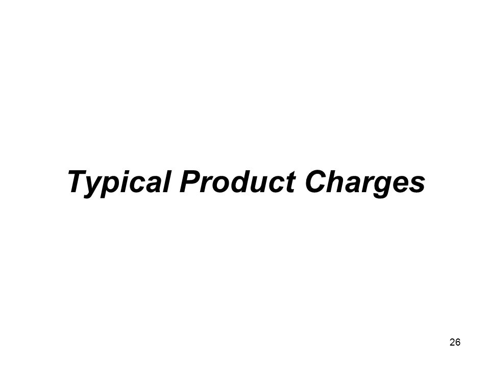 26 Typical Product Charges