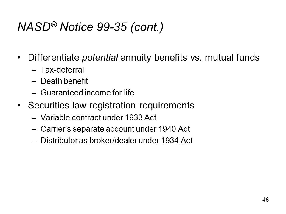 48 NASD ® Notice 99-35 (cont.) Differentiate potential annuity benefits vs.
