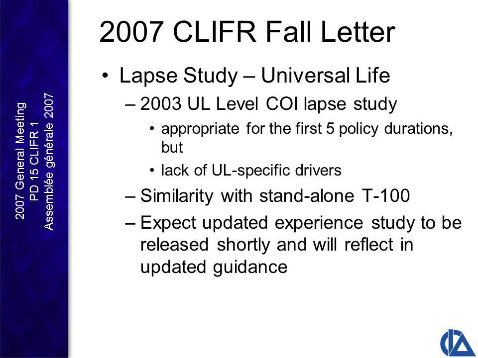 2007 General Meeting PD 15 CLIFR 1 Assemblée générale 2007 2007 CLIFR Fall Letter Lapse Study – Universal Life –2003 UL Level COI lapse study appropri