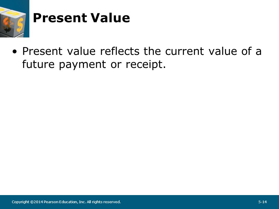Copyright ©2014 Pearson Education, Inc. All rights reserved.5-14 Present Value Present value reflects the current value of a future payment or receipt