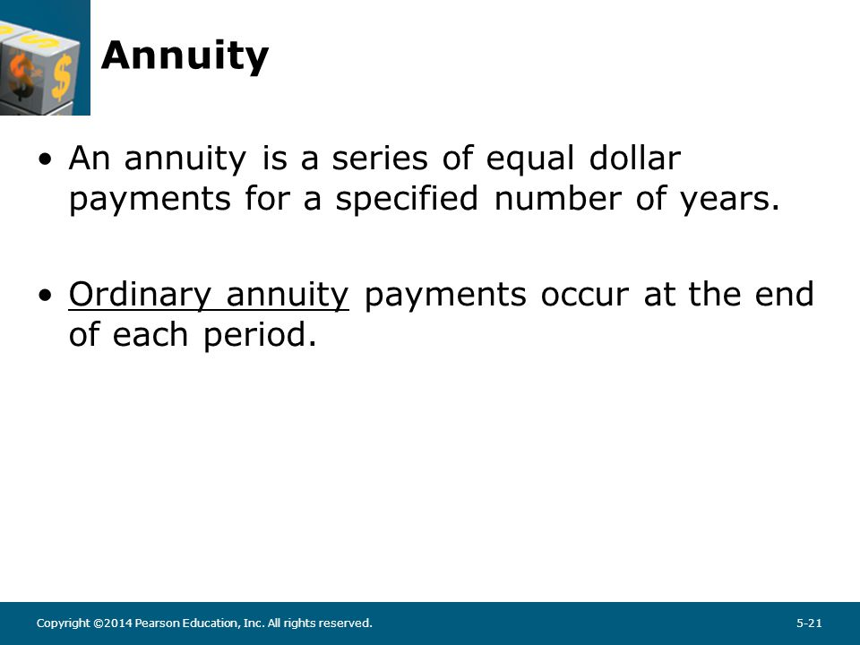 Copyright ©2014 Pearson Education, Inc. All rights reserved.5-21 Annuity An annuity is a series of equal dollar payments for a specified number of yea