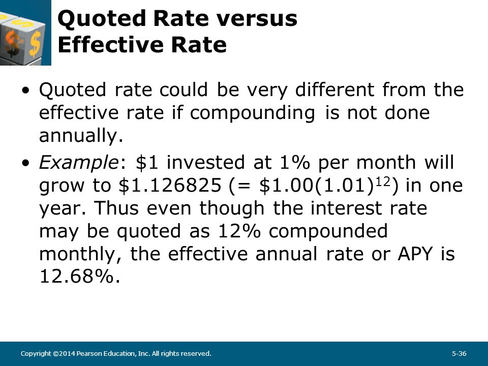 Copyright ©2014 Pearson Education, Inc. All rights reserved.5-36 Quoted Rate versus Effective Rate Quoted rate could be very different from the effect