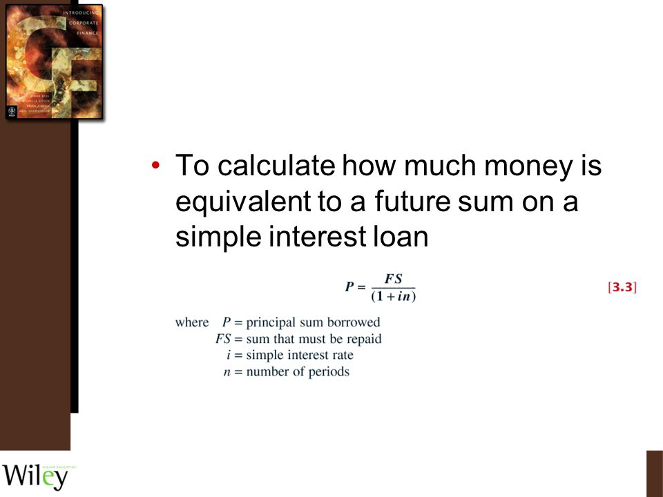 To calculate how much money is equivalent to a future sum on a simple interest loan