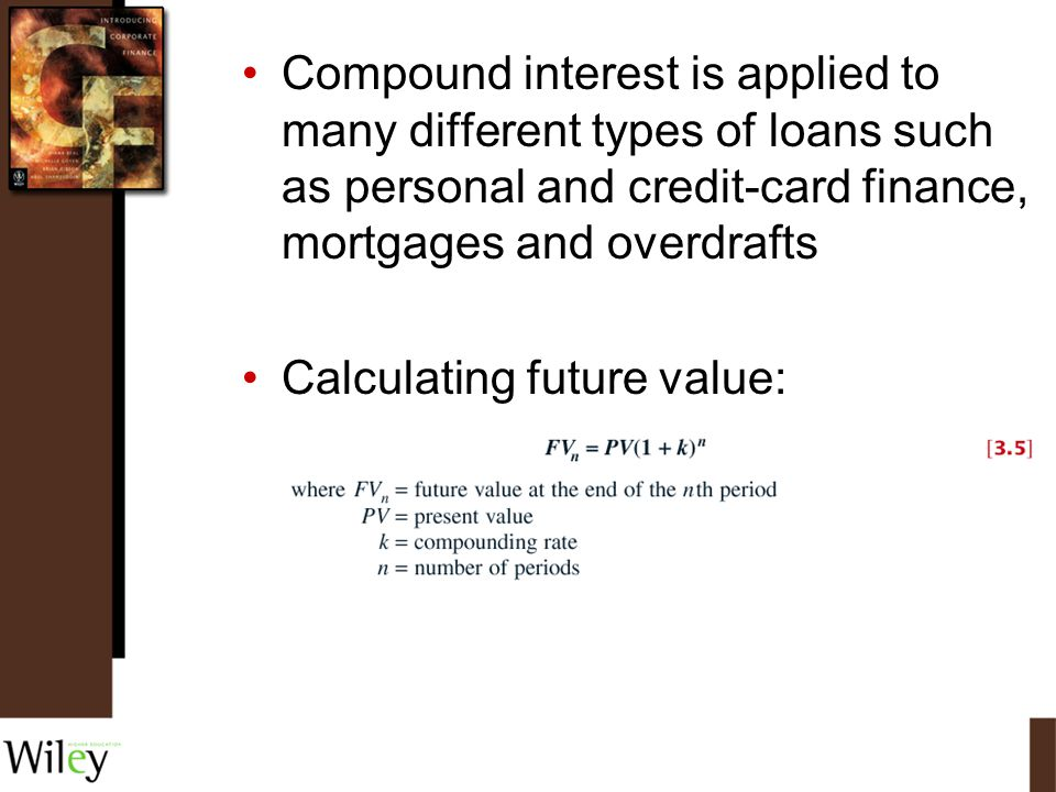 Compound interest is applied to many different types of loans such as personal and credit-card finance, mortgages and overdrafts Calculating future va
