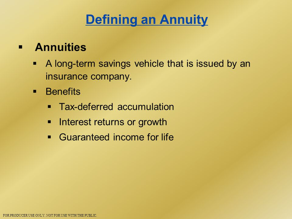 Defining an Annuity  Annuities  A long-term savings vehicle that is issued by an insurance company.
