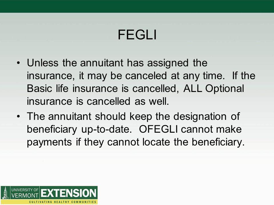 FEGLI Unless the annuitant has assigned the insurance, it may be canceled at any time.