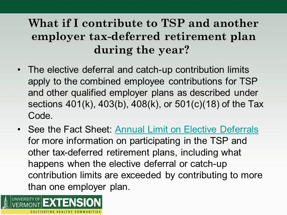 What if I contribute to TSP and another employer tax-deferred retirement plan during the year? The elective deferral and catch-up contribution limits