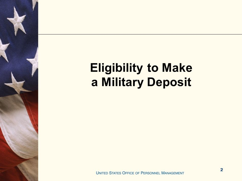 Who Can Make a Military Deposit Employees currently covered by CSRS, CSRS Offset, or FERS The spouse or former spouse of a deceased employee who is entitled to a survivor annuity