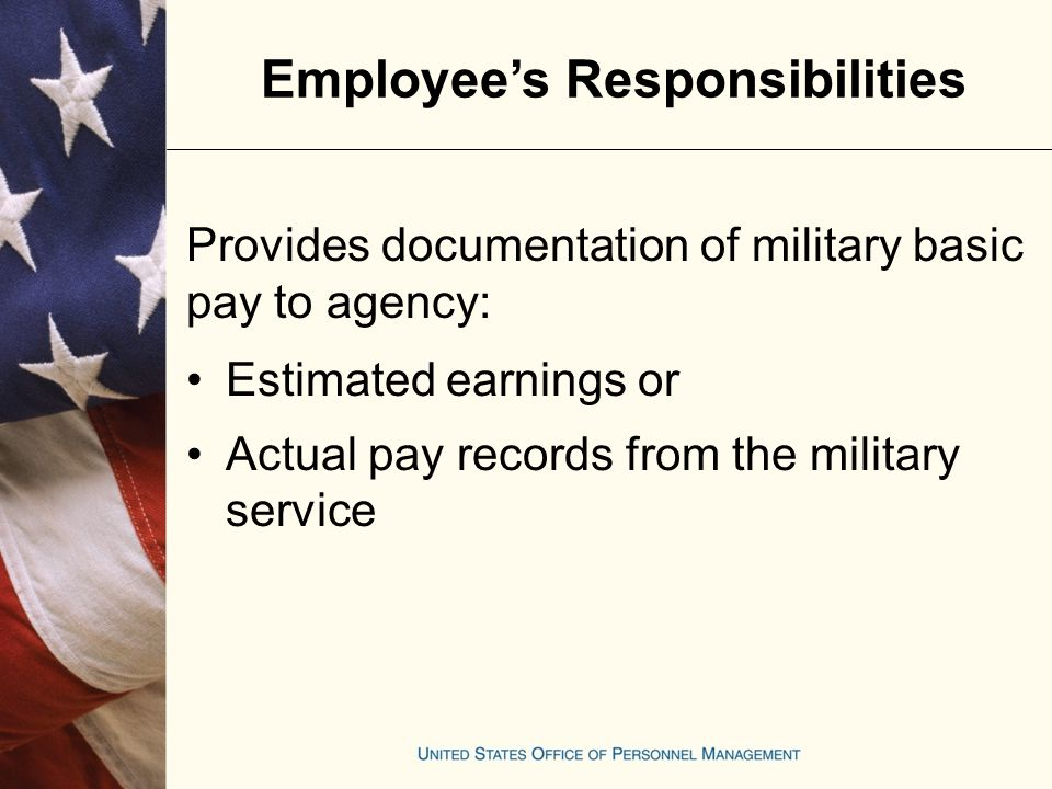 Employee's Responsibilities Submit RI 20-97, (Request for Estimated Earnings during Military Service), and DD 214 to the appropriate branch of service, if actual pay records are not available Obtain a copy of this form @ www.opm.gov www.opm.gov