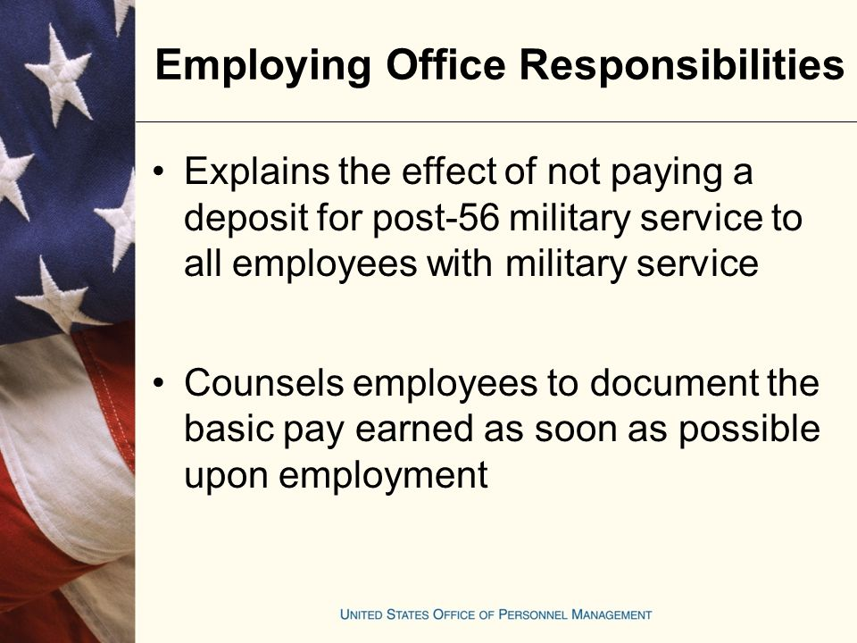 Employing Office Procedures Cautions employees that deposit must be made before final separation Explains the effect of paying a deposit for post-56 military service, when an employee asks about making deposit