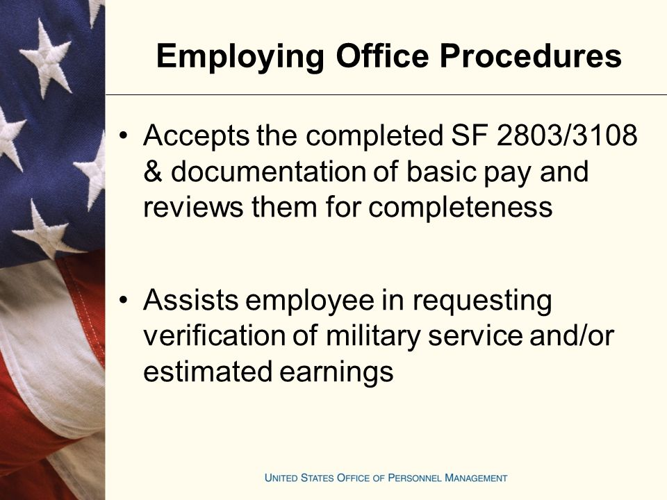 Computes the military deposit using OPM Form 1514, the Military Deposit Worksheet (or an equivalent) Notifies the employee of amount due, options for making payment, & how payment can be made Normally payments must be at least $50 Employing Office Procedures
