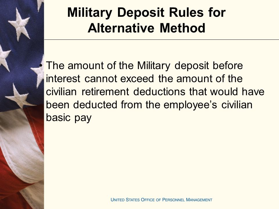 Military Deposit Rules for Alternative Method Computation Calculate the amount of retirement deductions that would have been withheld from the employee's civilian basic pay while on LWOP-US Subtract the retirement deductions that were actually withheld from the civilian pay the employee received while in LWOP-US
