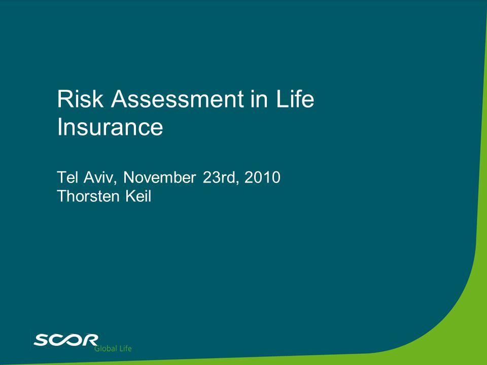 Risk Assessment in Life Insurance Tel Aviv, November 23rd, 2010 Thorsten Keil