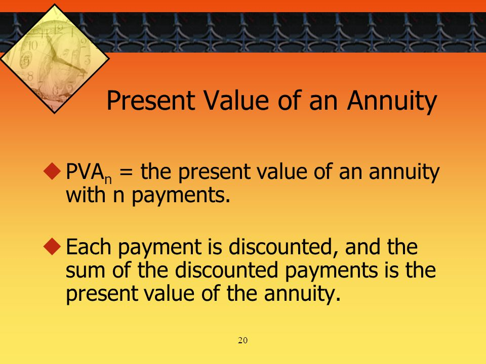 20 Present Value of an Annuity  PVA n = the present value of an annuity with n payments.