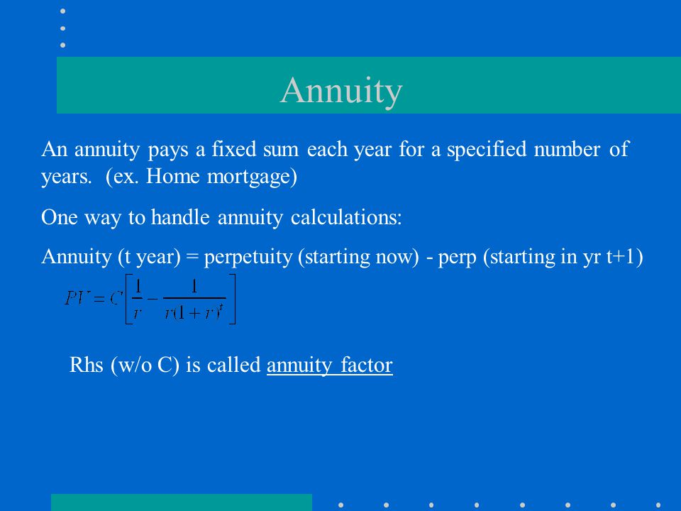 Annuity An annuity pays a fixed sum each year for a specified number of years.