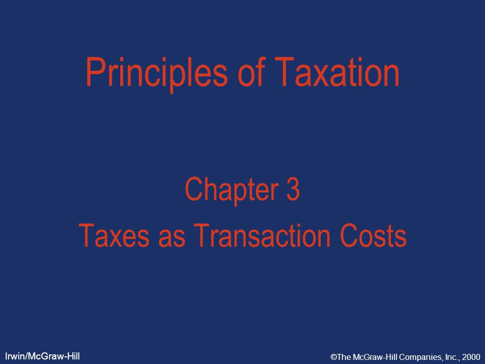 Irwin/McGraw-Hill ©The McGraw-Hill Companies, Inc., 2000 Principles of Taxation Chapter 3 Taxes as Transaction Costs