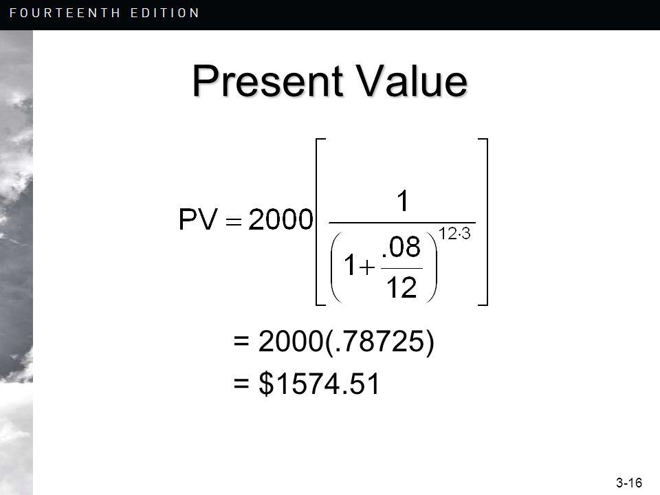 3-16 Present Value = 2000(.78725) = $1574.51