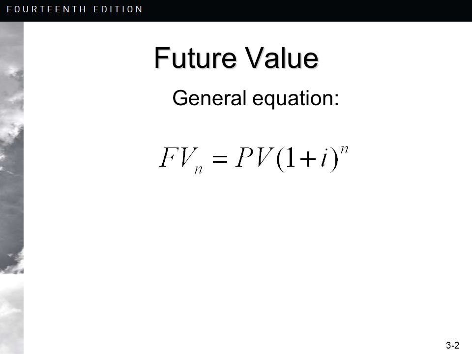 3-3 Future Value  Example 3-1: –What is the value at the end of year 5 of $100 deposited today if the interest rate is 10% compounded annually.