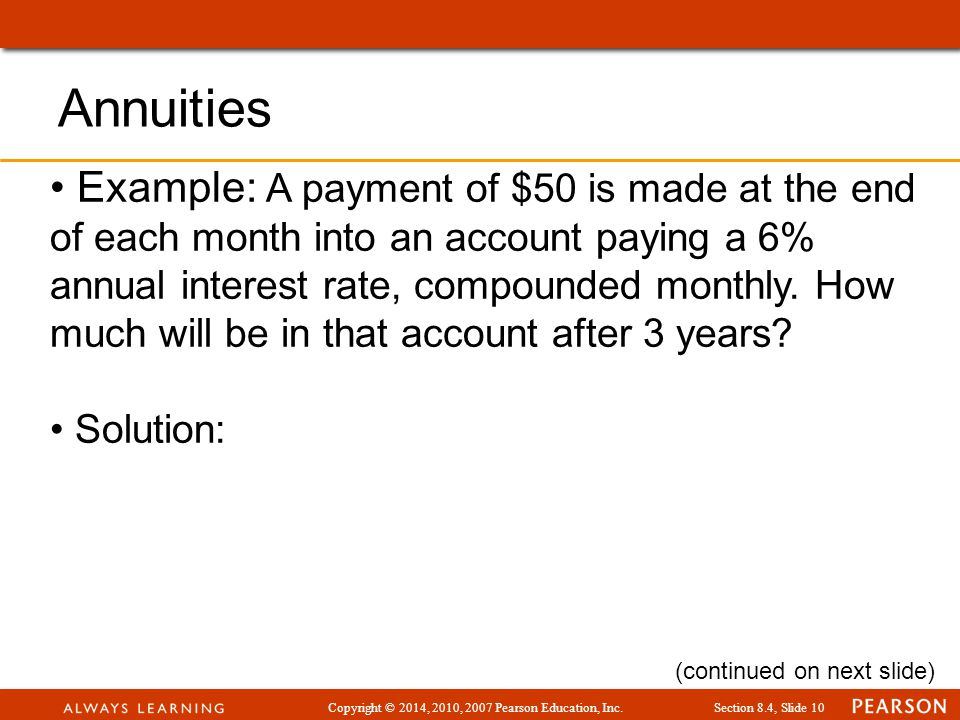 Copyright © 2014, 2010, 2007 Pearson Education, Inc.Section 8.4, Slide 10 Example: A payment of $50 is made at the end of each month into an account p