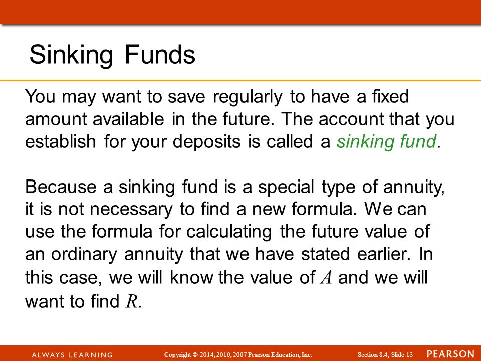Copyright © 2014, 2010, 2007 Pearson Education, Inc.Section 8.4, Slide 13 You may want to save regularly to have a fixed amount available in the futur