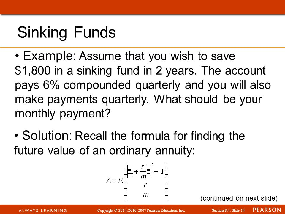 Copyright © 2014, 2010, 2007 Pearson Education, Inc.Section 8.4, Slide 14 Example: Assume that you wish to save $1,800 in a sinking fund in 2 years.