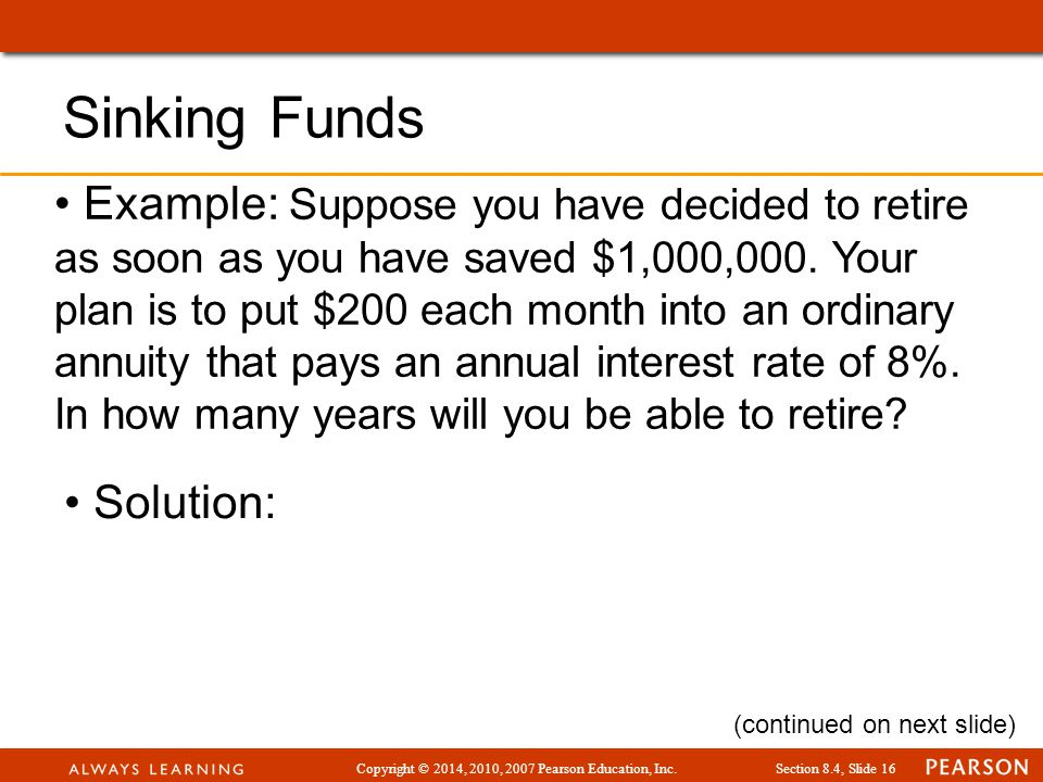 Copyright © 2014, 2010, 2007 Pearson Education, Inc.Section 8.4, Slide 16 Example: Suppose you have decided to retire as soon as you have saved $1,000,000.