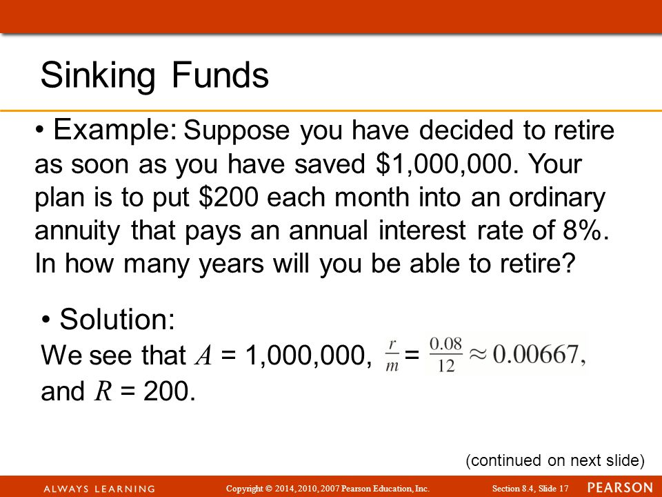 Copyright © 2014, 2010, 2007 Pearson Education, Inc.Section 8.4, Slide 17 Example: Suppose you have decided to retire as soon as you have saved $1,000,000.