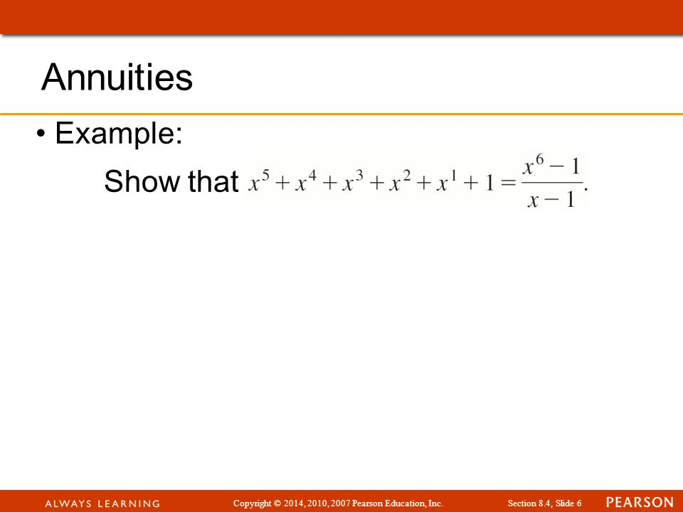 Copyright © 2014, 2010, 2007 Pearson Education, Inc.Section 8.4, Slide 7 Example: Show that Solution: Multiply by.