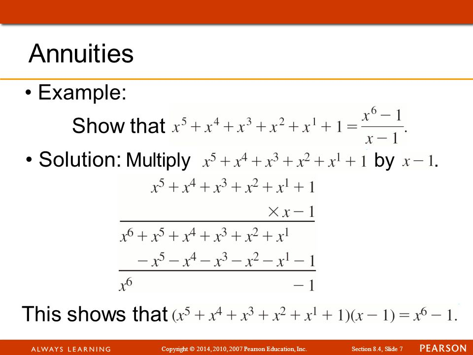 Copyright © 2014, 2010, 2007 Pearson Education, Inc.Section 8.4, Slide 7 Example: Show that Solution: Multiply by. Annuities This shows that