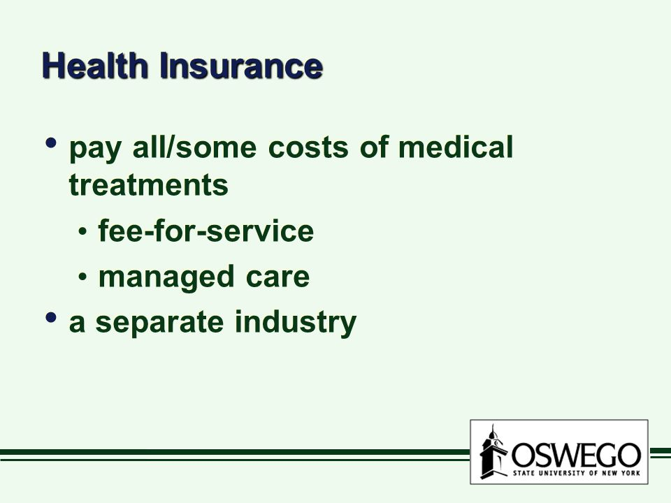 Health Insurance pay all/some costs of medical treatments fee-for-service managed care a separate industry pay all/some costs of medical treatments fee-for-service managed care a separate industry