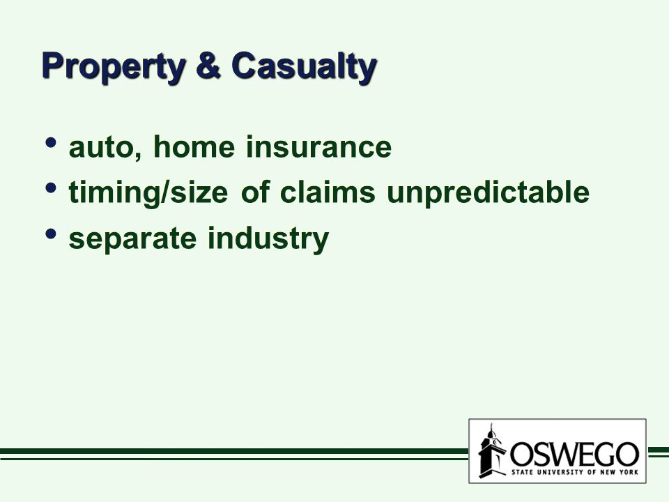 Property & Casualty auto, home insurance timing/size of claims unpredictable separate industry auto, home insurance timing/size of claims unpredictable separate industry