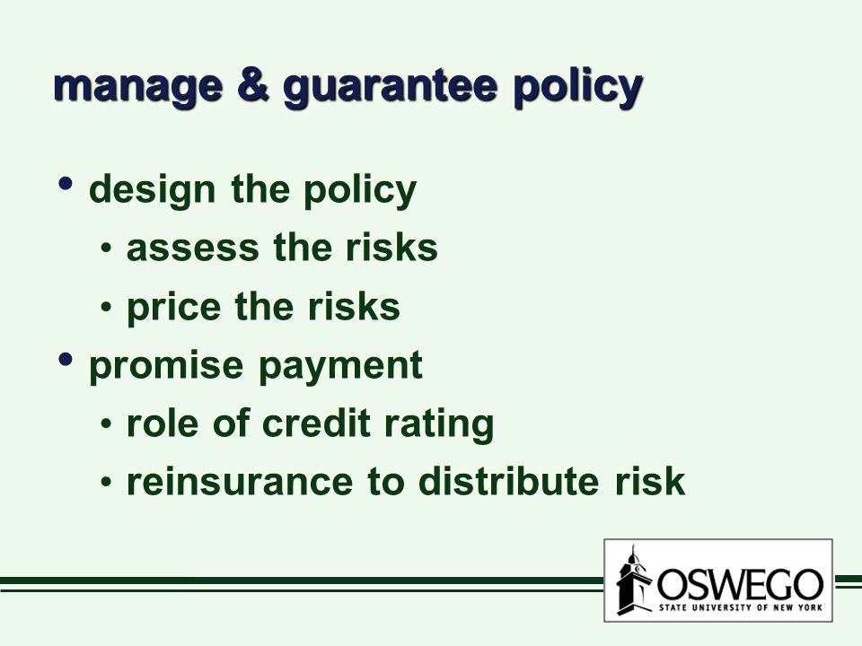 manage & guarantee policy design the policy assess the risks price the risks promise payment role of credit rating reinsurance to distribute risk design the policy assess the risks price the risks promise payment role of credit rating reinsurance to distribute risk