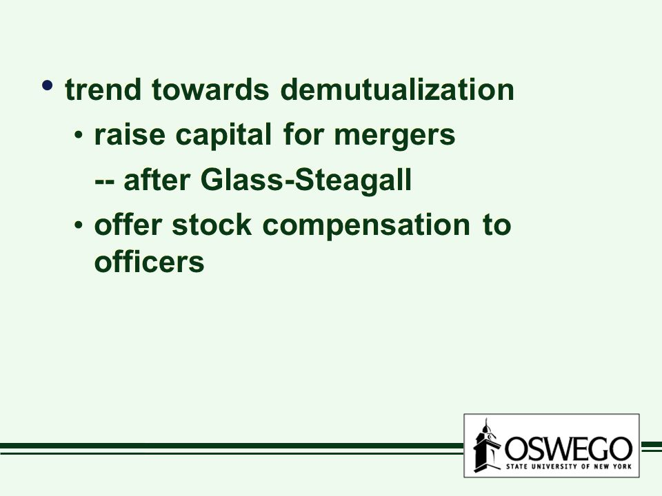 trend towards demutualization raise capital for mergers -- after Glass-Steagall offer stock compensation to officers trend towards demutualization raise capital for mergers -- after Glass-Steagall offer stock compensation to officers