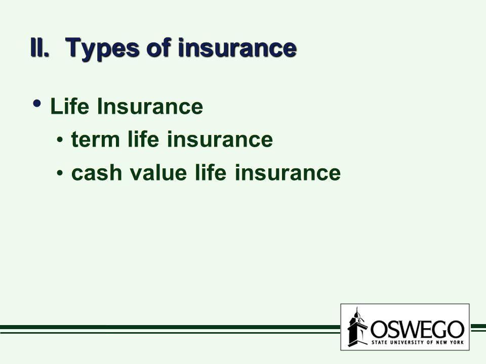 II. Types of insurance Life Insurance term life insurance cash value life insurance Life Insurance term life insurance cash value life insurance