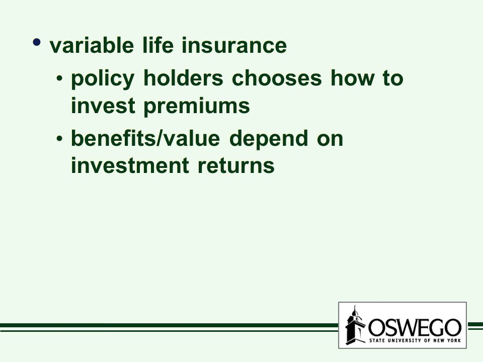 variable life insurance policy holders chooses how to invest premiums benefits/value depend on investment returns variable life insurance policy holders chooses how to invest premiums benefits/value depend on investment returns
