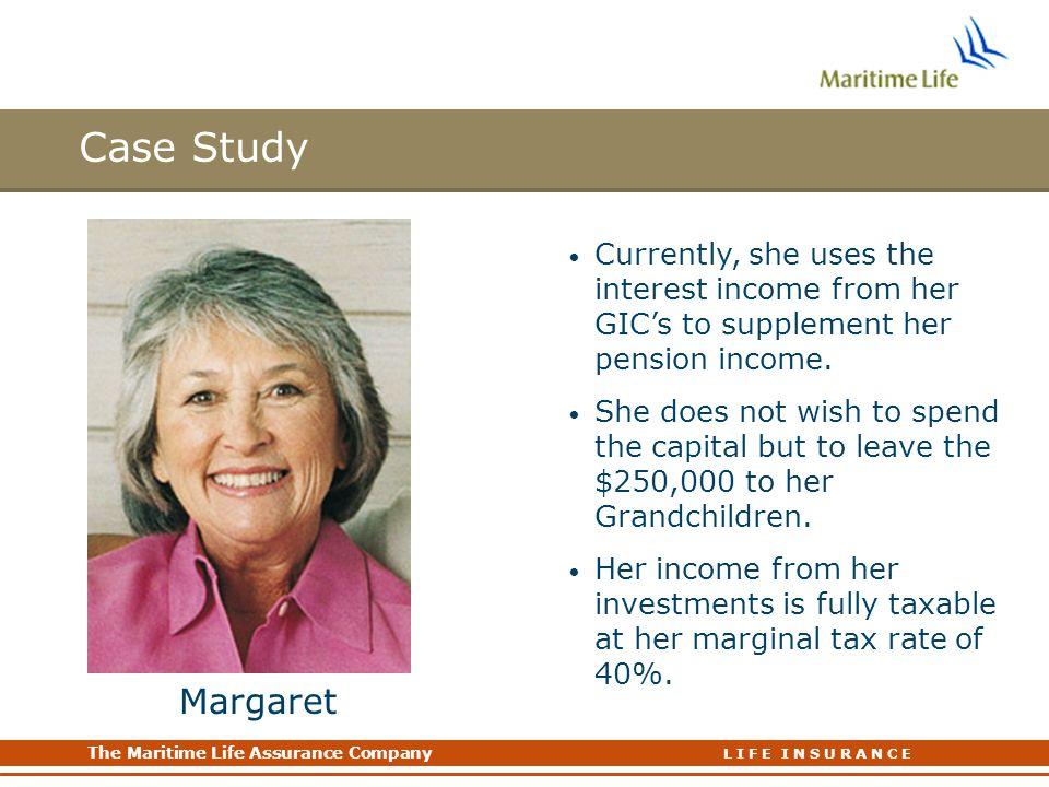 The Maritime Life Assurance Company The Maritime Life Assurance Company L I F E I N S U R A N C E Case Study Meet Margaret… 65 Years old Single. Retir
