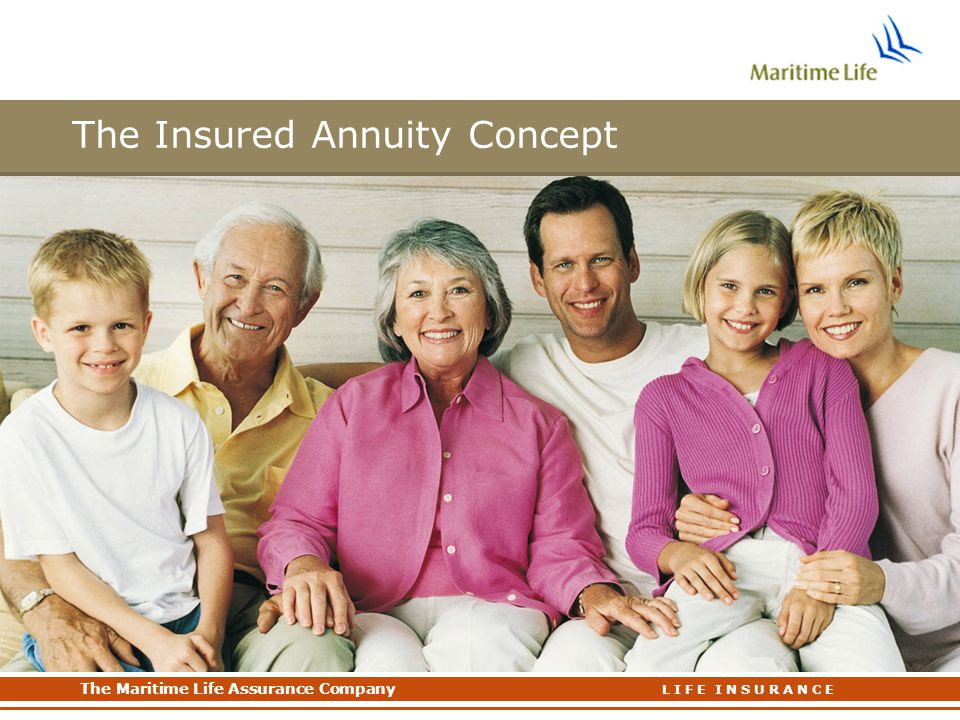 The Maritime Life Assurance Company The Maritime Life Assurance Company L I F E I N S U R A N C E The Insured Annuity Concept