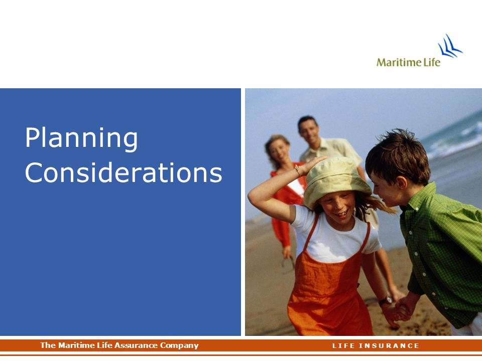 The Maritime Life Assurance Company The Maritime Life Assurance Company L I F E I N S U R A N C E Planning Considerations