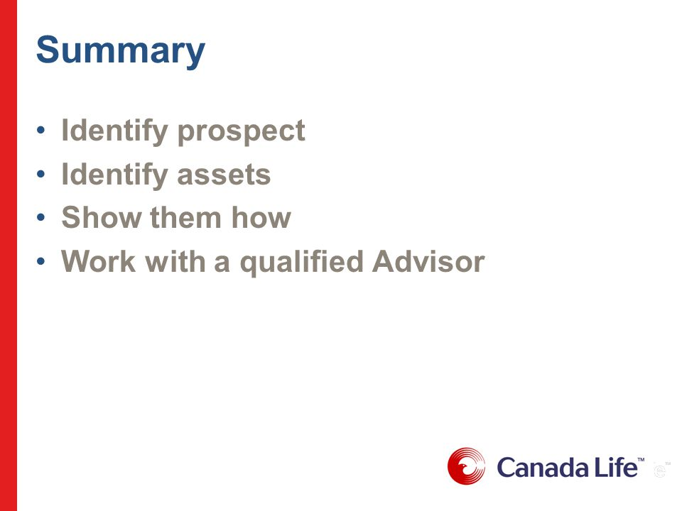 Summary Identify prospect Identify assets Show them how Work with a qualified Advisor