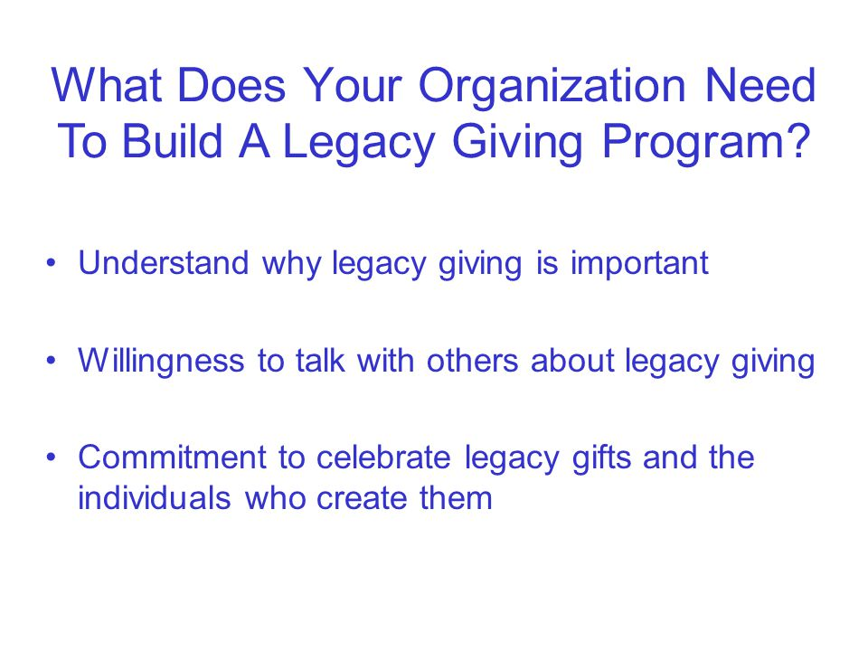 What Does Your Organization Need To Build A Legacy Giving Program.