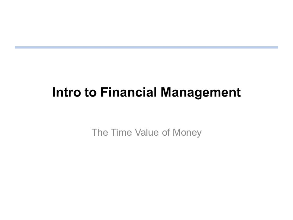 Intro to Financial Management The Time Value of Money