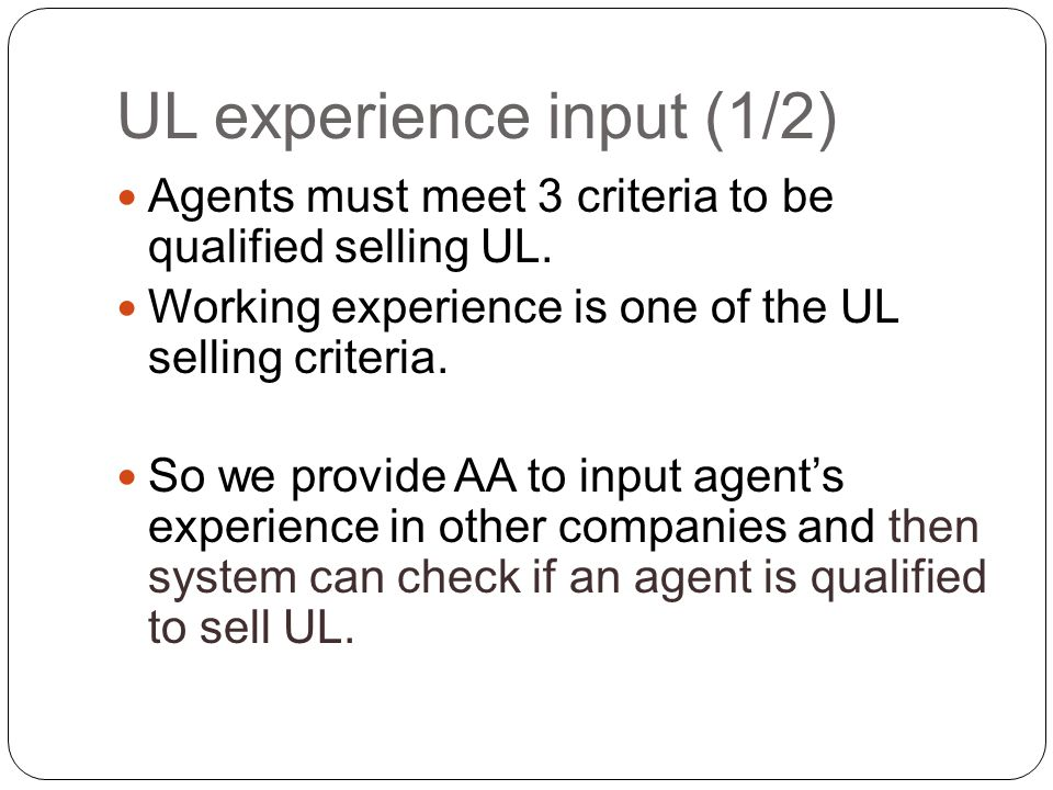 UL experience input (1/2) Agents must meet 3 criteria to be qualified selling UL.