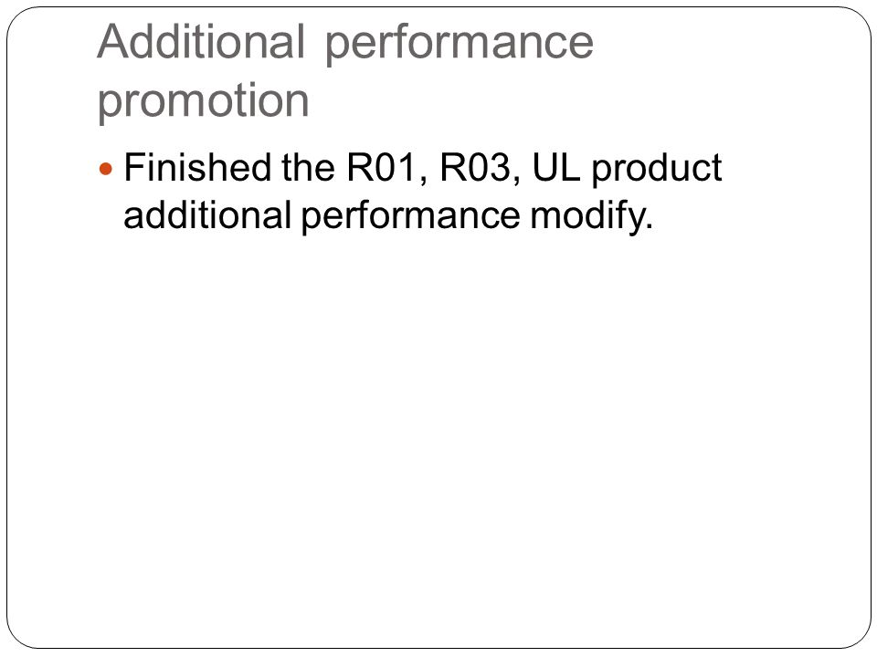 Additional performance promotion Finished the R01, R03, UL product additional performance modify.